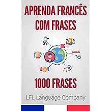 Aprenda Francês Lendo Frases: 1000 Frases para treinar (Portuguese Edition)
