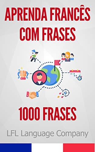 Aprenda Francês Lendo Frases: 1000 Frases para treinar