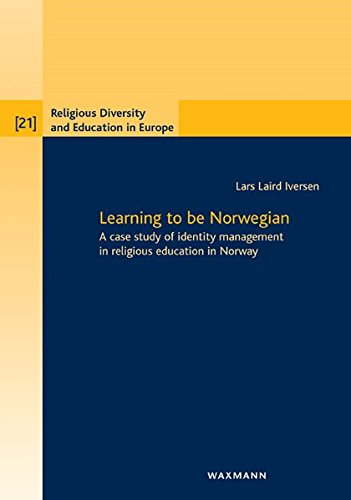 Download Learning to be Norwegian: A Case Study of Identity Management in Religious Education in Norway (Religious Diversity and Education in Europe) PDF