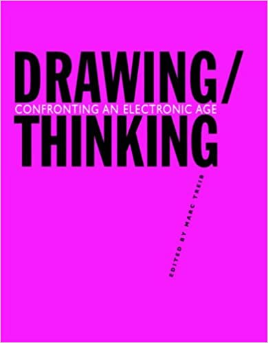 Drawing/Thinking: Confronting an Electronic Age: Drawing in an Electronic Age