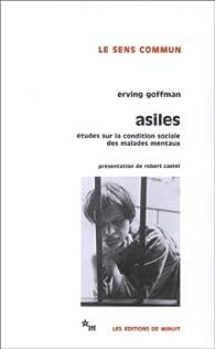 Asiles : Études sur la condition sociale des malades mentaux et autres reclus par Erving Goffman