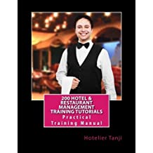 200 Hotel & Restaurant Management Training Tutorials: Practical Training Manual for Hoteliers & Hospitality Management Students by Hotelier Tanji (2015-06-13)