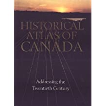 Historical Atlas of Canada: Volume III: Addressing the Twentieth Century