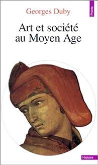 Art et société au Moyen Age par Georges Duby