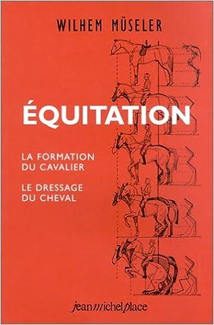 Lire un Equitation : La Formation du cavalier - Le Dressage du cheval pdf, epub