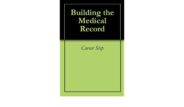 Building the Medical Record (Medical Transcription Text Companion Book 3)