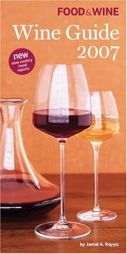 Food & Wine Magazine's Wine Guide 2007 by Jamal A. Rayyis