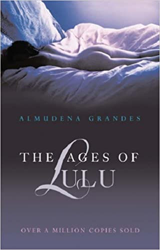 The Ages of Lulu  Amazon.co.uk  Almudena Grandes  9780753819241  Books fb20089782b3