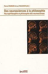 Des neurosciences à la philosophie. Neurophilosophie et philosophie des neurosciences