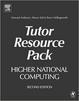 Higher National Computing Tutor Resource Pack, 2nd ed: Core Units for BTEC Higher Nationals in Computing and IT