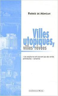 Villes utopiques, villes rêvées par Patrice de Moncan