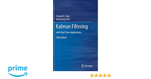 Kalman Filtering: with Real-Time Applications: 9783319476100