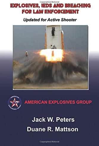 Explosives, IEDs and Breaching for Law Enforcement: Ideal for First Responders, Police, Fire, EMT, SWAT, SAR and Security.