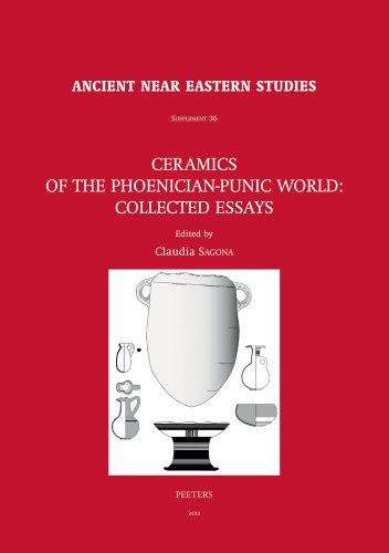 Ceramics of the Phoenician-Punic World. Collected Essays (Ancient Near Eastern Studies Supplement Series) by Peeters Publishers