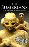 The Sumerians: A History From Beginning to End (Mesopotamia History Book 1)