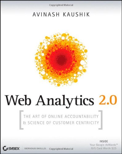 [PDF] Web Analytics 2.0: The Art of Online Accountability and Science of Customer Centricity Free Download | Publisher : Sybex | Category : Computers & Internet | ISBN 10 : 0470529393 | ISBN 13 : 9780470529393