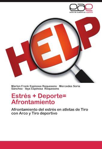 Estrés + Deporte= Afrontamiento: Afrontamiento del estrés en atletas de Tiro con Arco y Tiro deportivo (Spanish Edition)