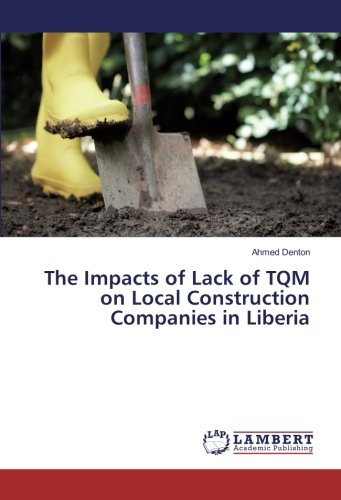 The Impacts Of Lack Of Tqm On Local Construction Companies In Liberia Denton Ahmed 9786202072373 Amazon Com Books
