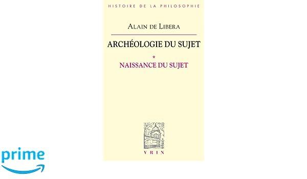 Archeologie Du Sujet: I Naissance Du Sujet Bibliothèque dhistoire de la philosophie: Amazon.es: Alain De Libera: Libros en idiomas extranjeros