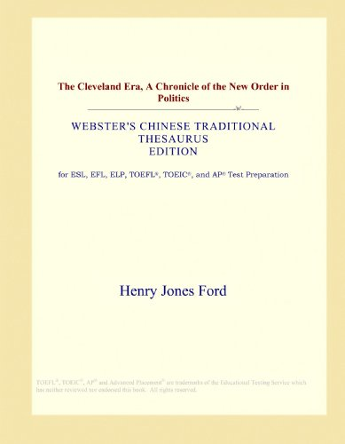 The Cleveland Era, A Chronicle of the New Order in Politics (Webster's Chinese Traditional Thesaurus Edition) by ICON Group International, Inc.