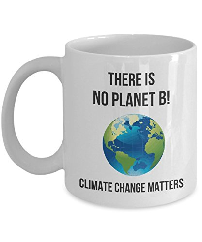 There Is No Planet B! Climate Change Matters Coffee Mug Gift for Global Warming Activists and Environmentalists ()