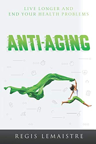 41FGxNHqNAL - ANTI-AGING: DISCOVER HOW TO LIVE LONGER AND END YOUR HEALTH PROBLEMS