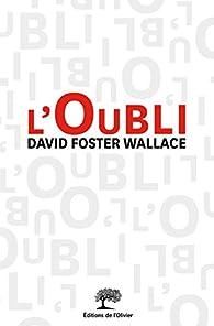 L'oubli par David Foster Wallace