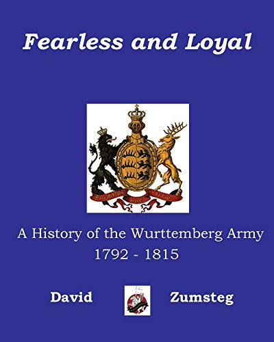 Fearless and Loyal: A History of the Wurttemberg Army 1792 - 1815