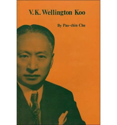 V. K. Wellington Koo: A Case Study Of China's Diplomat And Diplomacy Of Nationalism, 1912–1966