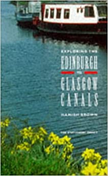 Book Exploring the Edinburgh to Glasgow Canals: The Union Canal, the Forth & Clyde Canal