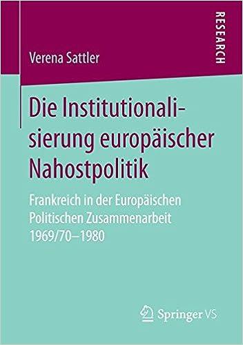 Die Institutionalisierung europäischer Nahostpolitik: Frankreich in der Europäischen Politischen Zusammenarbeit 1969/70-1980