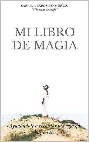 MI LIBRO DE MAGIA «Ayudandote a recordar la bruja que hay en
