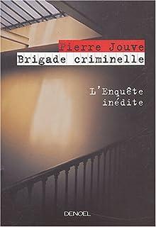 Brigade criminelle : l'enquête inédite, Jouve, Pierre