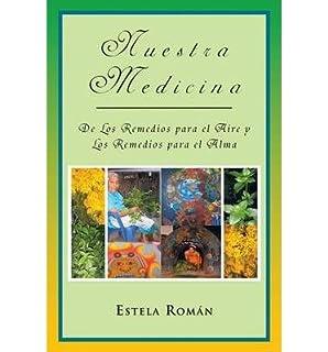 Nuestra Medicina: De Los Remedios Para El Aire Y Los Remedios Para El Alma (