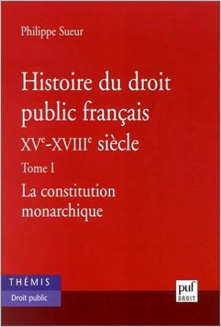 Ebooks gratuits télécharger Histoire du droit public français XVe - XVIIIe siècle, Tome 1 : La Constitution monarchique en français PDF by Philippe Sueur