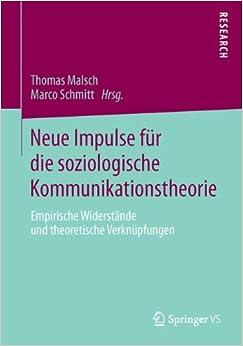 Neue Impulse für die soziologische Kommunikationstheorie: Empirische Widerstände und theoretische Verknüpfungen