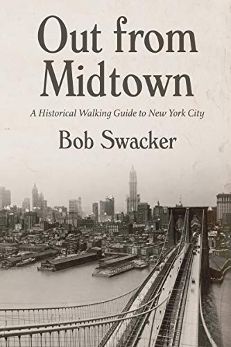 New Midtown York - Out From Midtown: A Historical Walking Guide to New York City
