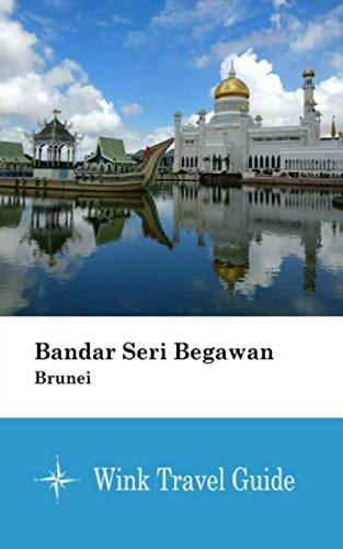 Bandar Seri Begawan (Brunei) - Wink Travel Guide...