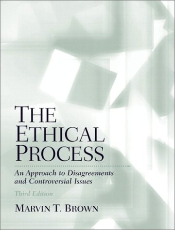 The Ethical Process: An Approach To Disagreements And Controversial Issues (3rd Edition)