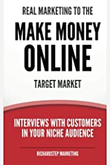 Real Marketing To The Make Money Online Target Market: Interviews With Customers In Your Niche Audience (Marketing Strategies Series) (Volume 5) Paperback