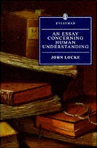 john locke essay book ii An essay concerning human understanding/book ii by john locke chapter i: of ideas in general 2 all ideas come from sensation or reflection let us then suppose the mind to be, as we say, white paper, void of all characters, without any ideas : – how comes it to be furnished whence comes it by that.