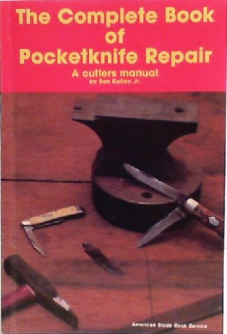 The Complete Book of Pocketknife Repair: A Cutler's Manual