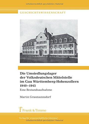 Die Umsiedlungslager der Volksdeutschen Mittelstelle im Gau Württemberg-Hohenzollern 1940–1945: Eine Bestandsaufnahme (German Edition) PDF