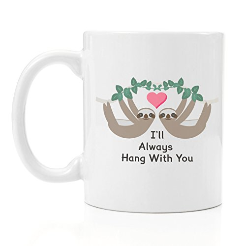 Hang With You Sloth Coffee Mug 11 Oz Birthday Unique