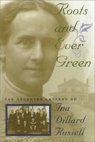 Roots and Ever Green: The Selected Letters of Ina Dillard Russell (Southern Voices from the Past: Women's Letters, Diaries, and Writings Ser.)