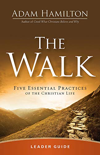 The Walk Leader Guide: Five Essential Practices of the Christian Life Adam Hamilton