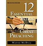img - for 12 Essential Skills for Great Preaching (Revised, Expanded) [ 12 ESSENTIAL SKILLS FOR GREAT PREACHING (REVISED, EXPANDED) BY McDill, Wayne ( Author ) Jul-01-2006 book / textbook / text book