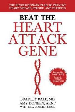M.d. Bradley Bale: Beat the Heart Attack Gene : The Revolutionary Plan to Prevent Heart Disease, Stroke, and Diabetes (Hardcover); 2014 Edition