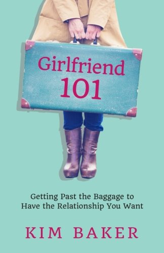Girlfriend 101: Getting Past the Baggage to Have the Relationship You Want by Girls' Guide to Healthy Dating