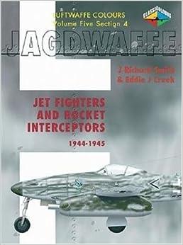 Jagdwaffe V5 Sec 4- Jet Fighters and Rocket Interceptors 1944-1945 (Luftwaffe Colours)